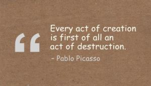 every-act-of-creation-is-first-of-all-an-act-of-destruction-art-quote